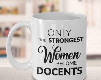 Docent Gift - Docent Coffee Mug - Only the Strongest Women Become Docents Coffee Mug Ceramic Tea Cup