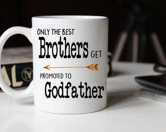 The Best brothers promoted to Godfather, Brother Godfather Gift, Christening Gift, Brother Baptism Gift, Gift for Brother, Godfather Mug