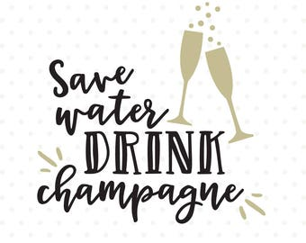 New Years SVG, Save Water Drink Champagne SVG file, New Years Eve shirt Iron on file, Champagne SVG cut file, Party svg, Celebration svg