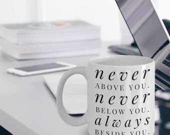 Gifts For Wife - Gifts For Husband - Wife Gifts - Husband Gifts - Wife Mug - Never Above You Never Below You Always Beside You