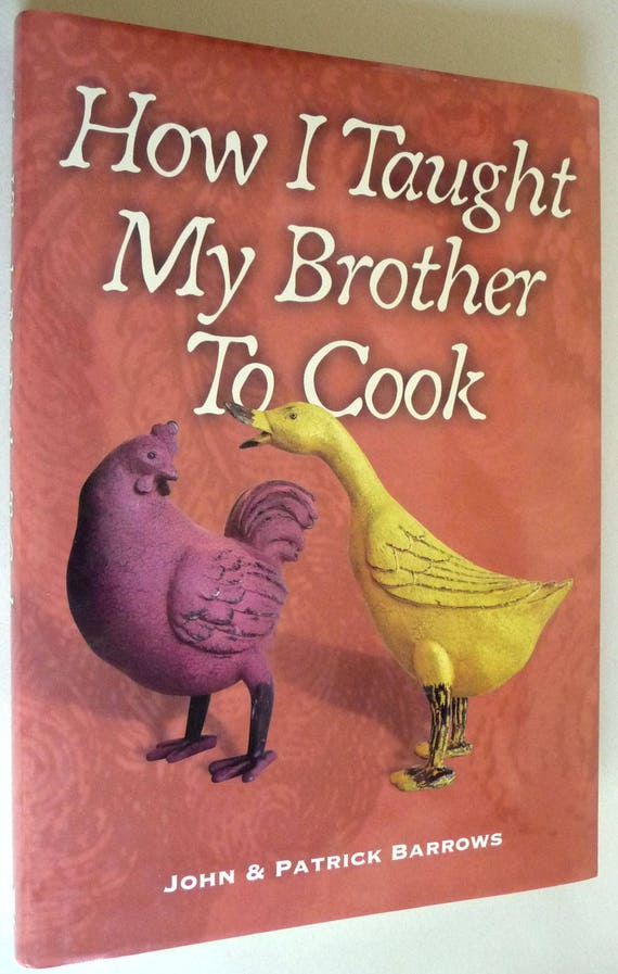 How I Taught My Brother to Cook 2007 by John & Patrick Barrows - Signed Edition Hardcover HC w/ Dust Jacket DJ - Cookbook
