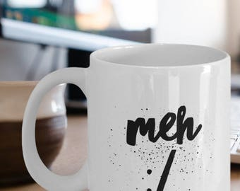 meh Coffee Mug - feeling like you just don't care days - Meh Mug - Meh Gift
