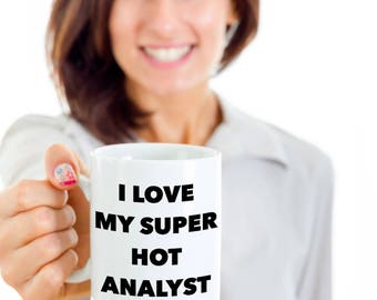 Cool Gift coffee mug - I love my super hot Analyst - Unique gift mug for Analyst