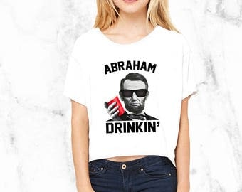 4th of July - Womens July 4th - July 4th Shirt - July Fourth Shirts - Independence Day - Abraham Drinkin - Fourth of July Shirt - July 4th