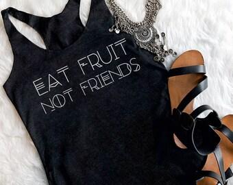 Eat Fruit Not Friends - Ladies Tank Top - Cute Vegan Shirt - Funny Vegan T-shirt - Vegetarian Shirt - Vegan Tshirts - Cute Vegan - Veganism