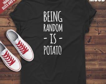 Being random is potato t-shirt tee // hipster clothing / hipster shirt / funny t-shirts / sarcasm t-shirt