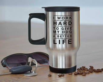 Dog Mom Birthday Gift, Funny Dog Travel Mug, I Work Hard for My Dog Stainless Steel Coffee Mug Gift, Dog Lover Mug, Dog Dad Gift, Dog Mug
