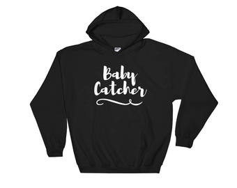 Baby Catcher Midwife Midwifery OBGYN Obstetrician Gynecologist Doula Birth Labor Delivery Nurse Hooded Sweatshirt Hoodie