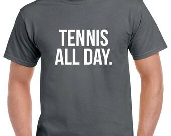 Tennis All Day Shirt- Tennis Tshirt- Tennis Gift