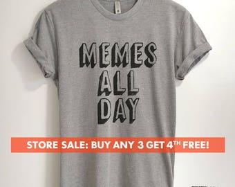 Memes All Day T-shirt, Ladies Unisex Crewneck Shirt, Meme t Shirt, Millenial, Tumblr T-shirt, Instagram Tee, Short & Long Sleeve T-shirt