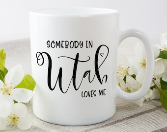 Utah Mug, Utah State, State Mug, Miss You Mug, Moving Mug, I Love You Mug, I Love My Girlfriend,I Love My Boyfriend,She Loves Me,He Loves Me