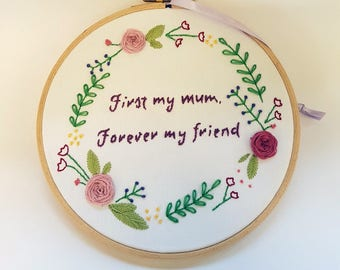 First my mum, Forever my friend - Handmade Embroidery Hoop Gift Mother's Day Gift
