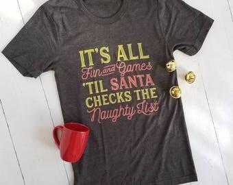 It's All Fun & Games Til Santa Checks the Naughty List - Christmas Shirt - Winter Shirt - Women's Christmas - Merry Christmas