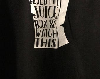 Hold my juice box & watch this tshirt.