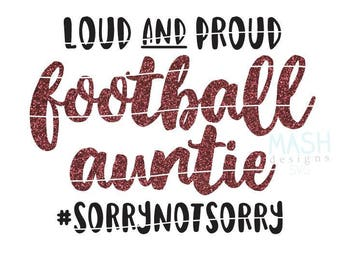 Loud and Proud football auntie svg, football aunt svg, sorry not sorry svg, loud and proud svg, football shirt svg, cutting file, sports svg