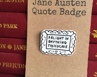 Jane Austen Quote Pin Badge - Delight in Anything Ridiculous - Pride & Prejudice - Elizabeth Bennet - Book Lover - Literature - Mr Darcy