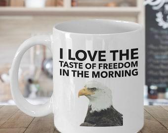 I Love the Taste of Freedom in the Morning, Funny Mug, Gift for Husband, Gift for Boyfriend, Americana mug, Patriotic mug, Eagle Mug