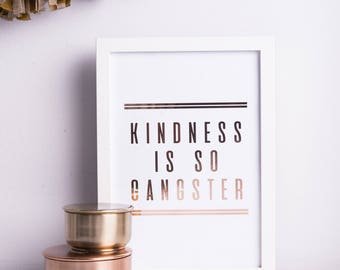 Kindness is so Gangster | Print | A4 | A3 | Rose Gold Foil | Funny | Typography | Gift
