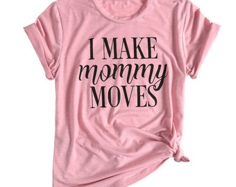 I Make Mommy Moves O-Neck Female Pink T shirt Summer Casual Girls Ladies Tops Tee