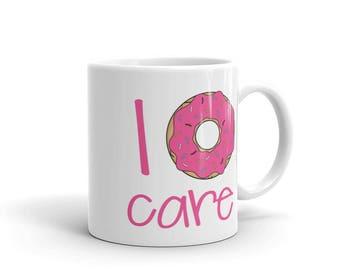 I don't care mug | I donut care mug - funny sarcastic donut lover | doughnut lover coffee mug | funny gift idea | meh mug | indifference