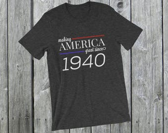 Making America great since 1940 T-Shirt, 78 years old, 78th birthday, custom gift, unique gift, Christmas gift, birthday gift, father gift