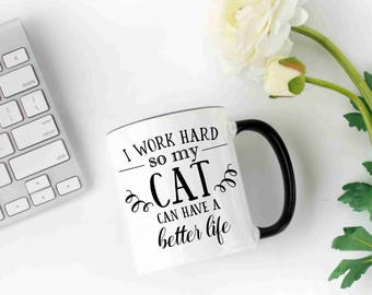 I Work Hard So My Cat Can Have a Better Life Coffee Mug, Cat Coffee Mug, Funny Coffee Mug, Gift For Cat Owner, Cat Tea Mug
