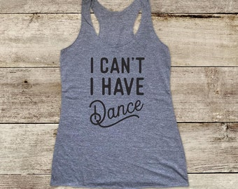 I can't I have Dance - dance workout - Soft Tri-blend Soft Racerback Tank - funny fitness gym yoga running exercise shirt birthday gift