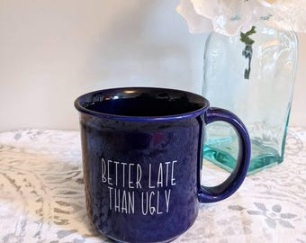 Better Late Than Ugly // Funny Coffee Mug // Coffee Cup // Blue Mug