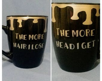 The More Hair I lose Coffee Mug
