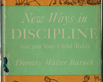 New Ways in Discipline: You and Your Child Today - Dorothy Walter Baruch - Lois Fisher - 1949 - Vintage Parenting Book
