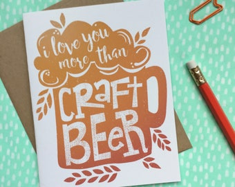 beer love greeting card. Valentines day card. I love you more than craft beer. funny anniversary. for boyfriend, girlfriend.