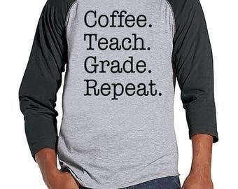 Funny Teacher Shirts - Coffee Teach Grade Repeat - Teacher Gift - Teacher Appreciation Gift - Gift for Teacher - Men's Grey Raglan Tee
