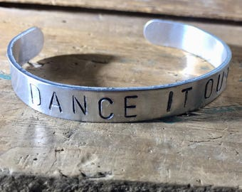 DANCE IT OUT , hand stamped , word phrase silver cuff bracelet - music festival / women men boy girl / dance jewelry / handmade stamped