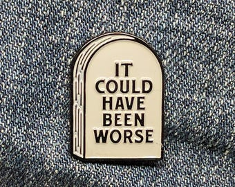 It Could Have Been Worse Tombstone - Soft Enamel Pin