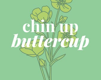 Chin Up Buttercup, 8x10 PDF instant download, wall art