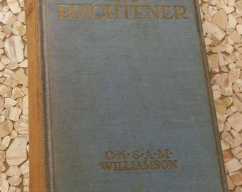 The Brightener by C.N. and A.M. Williamson, Antique Book,  Intrigue and Romance Novel