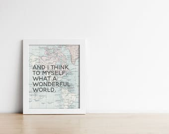 Travel PRINTABLE Wall Art - Map - And I think to myself, What a wonderful world - Inspirational - Graduation Gift - Gift for him - SKU:3226