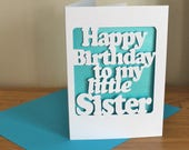 Happy Birthday Little Sister- Birthday card, custom colour, papercut card for younger sister