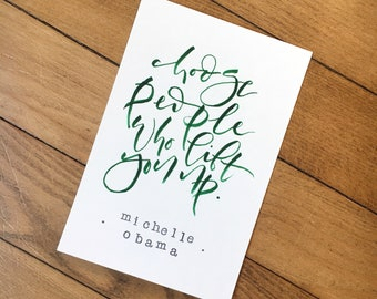"6x4 Original Hand Lettered Piece ""Choose People Who Lift You Up"""