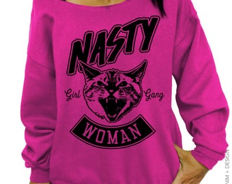 Nasty Woman, Feminist Clothing, Womens Rights -Slouchy Sweatshirt- feminist shirt, feminism clothing, nasty shirt, liberal clothing