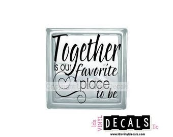 Together is our favorite place to be - Valentine's Day Vinyl Lettering for Glass Blocks - Love and Wedding Craft Decals