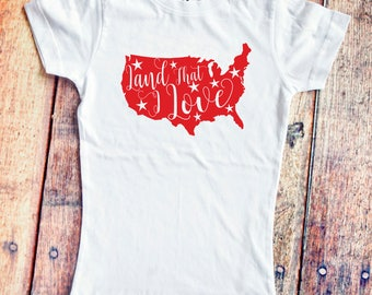 Land That I Love Girls' Shirt  - 4th of July - Independence Day - Girls USA T-Shirt