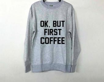 Ok, But First Coffee Sweatshirt Sweater Jumper Pullover Men Women Ugly Christmas Sweater Funny Sweatshirt Men