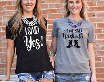 I said yes, so we said nashville, Nashville Bachelorette, Bachelorette Party Shirts, Bachelorette Party, Bachelorette Shirt, Bridesmaid Gift