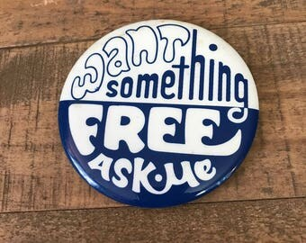 Vintage Pinback Button, Blue and White, Vintage Flair, Backpack Flair, Want Some Free Ask Me