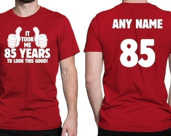 It Took Me 85 YEARS to Look This Good! Shirt 85th Birthday 85 Years Old Turning 85 Birthday Gift **Custom Name and Number** BD-494