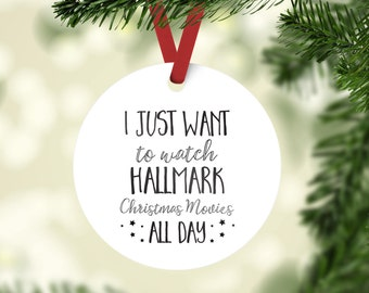 Funny Christmas Ornament, Hallmark Ornament, I just want to watch Hallmark Christmas Movies all day, Christmas Lover, Christmas Gift