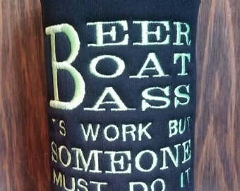 Can Cooler, Embroidered, Beer Boat Bass It's Work But Someone Must Do It, Custom Order