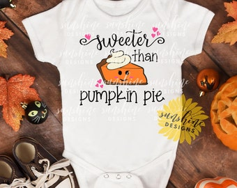 Sweeter Than Pumpkin Pie SVG, girl svg, Thanksgiving svg, Pumpkin Pie svg, funny svg, girls tshirt design, baby girl svg, Fall svg, cute svg