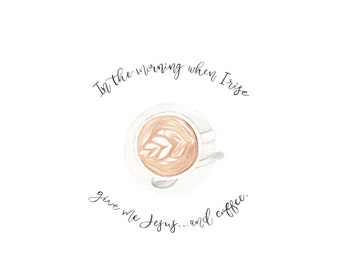 Give me Jesus and Coffee Watercolor PRINT - Coffee Watercolor, Give Me Jesus Watercolor, Latté Watercolor, Christian Quotes, Coffee, Latté